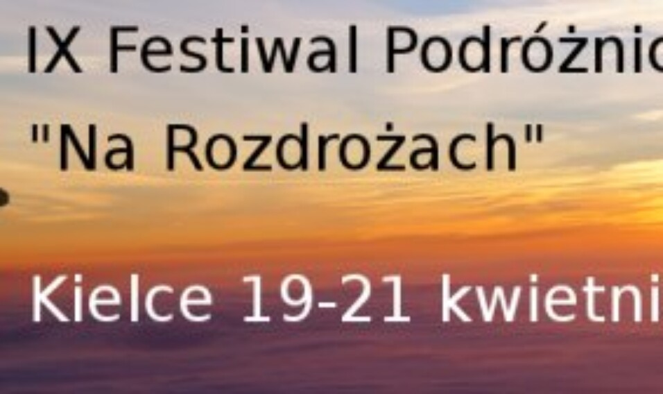 """IX Festiwal Podróżniczy """"Na Rozdrożach"""""""
