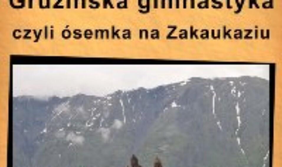 """Pokaz slajdów pt. """"Gruzińska gimnastyka czyli ósemka na Zakaukaziu"""""""