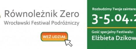 """III Wrocławski Festiwal Podróżniczy im. Olgierda Budrewicza """"Równoleżnik Zero"""""""